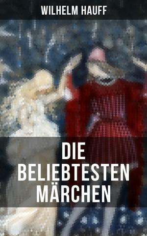 Die beliebtesten Märchen von Wilhelm Hauff