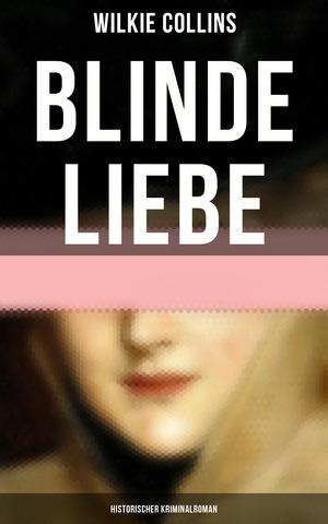 Blinde Liebe: Historischer Kriminalroman (Gesamtausgabe in 2 Bänden)