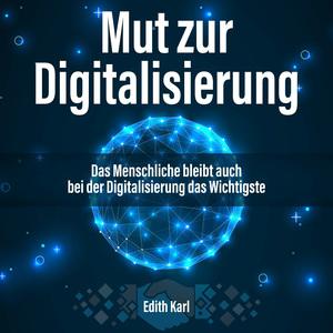 Mut zur Digitalisierung. Das Menschliche bleibt auch bei der Digitalisierung das Wichtigste