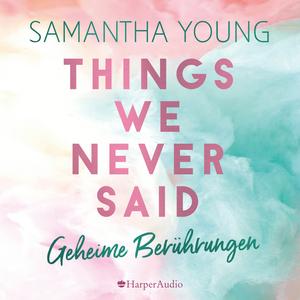 Things We Never Said - Geheime Berührungen (ungekürzt)