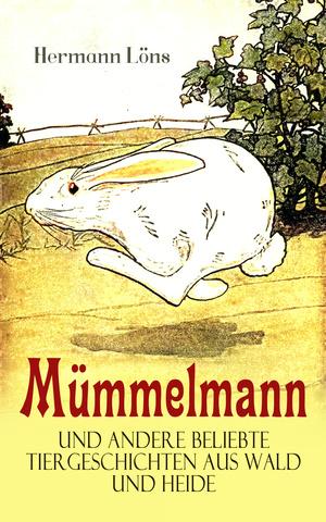 Mümmelmann und andere beliebte Tiergeschichten aus Wald und Heide