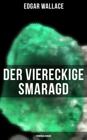 Der viereckige Smaragd: Kriminalroman