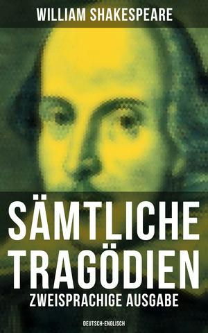 Sämtliche Tragödien - Complete Tragedies: Zweisprachige Ausgabe (Deutsch-Englisch) / Bilingual edition (German-English)