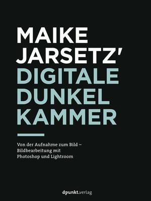 Maike Jarsetz' digitale Dunkelkammer