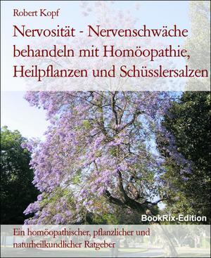 Nervosität - Nervenschwäche behandeln mit Homöopathie, Heilpflanzen und Schüsslersalzen