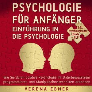Psychologie für Anfänger - Einführung in die Psychologie