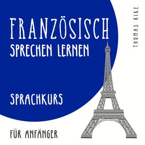 Französisch sprechen lernen (Sprachkurs für Anfänger)