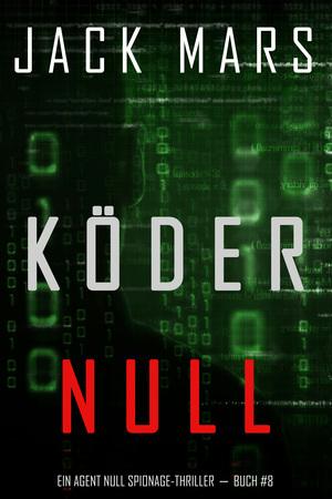 Köder Null (Ein Agent Null Spionage-Thriller - Buch #8)