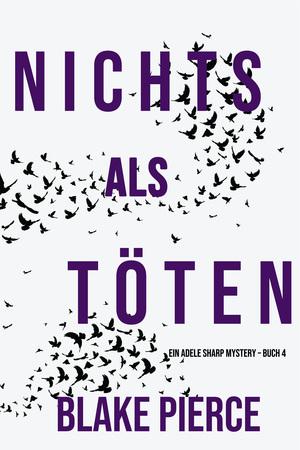 Nichts Als Töten (Ein Adele Sharp Mystery - Buch 4)