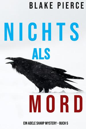 Nichts Als Mord (Ein Adele Sharp Mystery - Buch 5)
