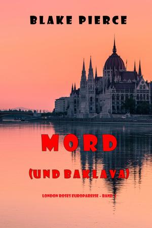 Mord (und Baklava) (London Roses Europareise - Band 1)