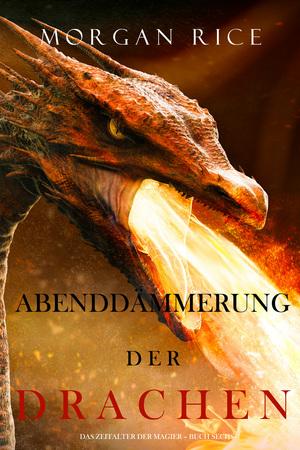 Abenddämmerung der Drachen (Das Zeitalter der Magier - Buch Sechs)