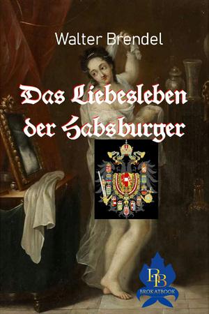 Das Liebesleben der Habsburger