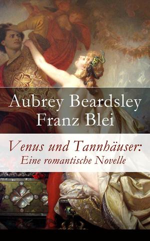 Venus und Tannhäuser: Eine romantische Novelle - Vollständige deutsche Ausgabe