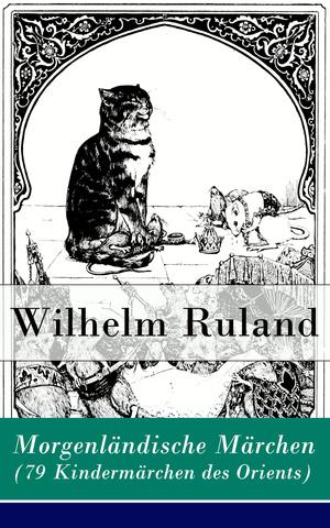 Morgenländische Märchen (79 Kindermärchen des Orients) - Vollständige Ausgabe