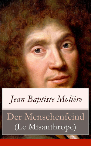 Der Menschenfeind (Le Misanthrope) - Vollständige deutsche Ausgabe