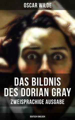 Das Bildnis des Dorian Gray (Zweisprachige Ausgabe: Deutsch-Englisch)