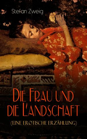 Die Frau und die Landschaft (Eine Erotische Erzählung)