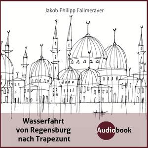 Wasserfahrt von Regensburg nach Trapezunt
