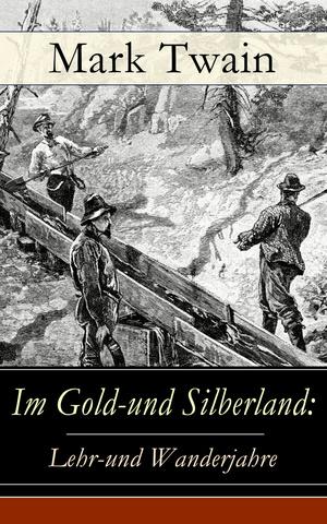 Im Gold-und Silberland: Lehr-und Wanderjahre - Vollständige deutsche Ausgabe