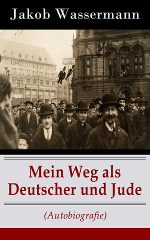 Mein Weg als Deutscher und Jude (Autobiografie) - Vollständige Ausgabe
