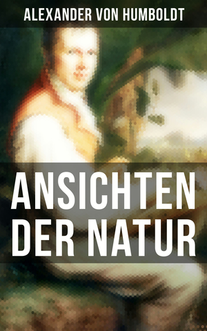 Alexander von Humboldt: Ansichten der Natur