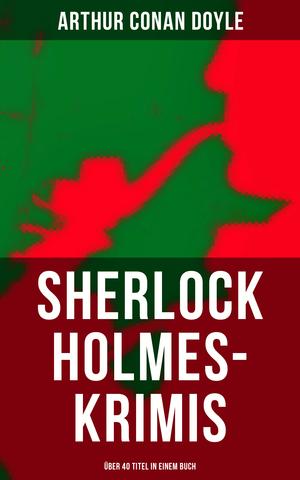 Sherlock Holmes-Krimis: Über 40 Titel in einem Buch