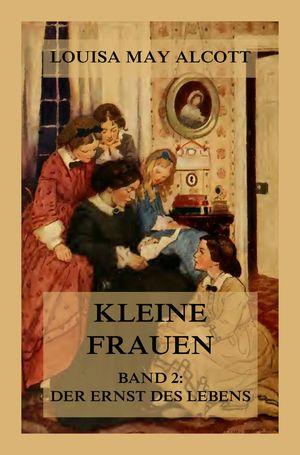 Kleine Frauen, Band 2: Der Ernst des Lebens