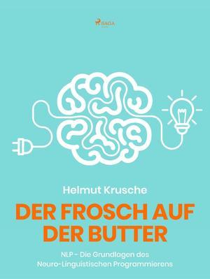 Der Frosch auf der Butter - NLP - Die Grundlagen des Neuro-Linguistischen Programmierens