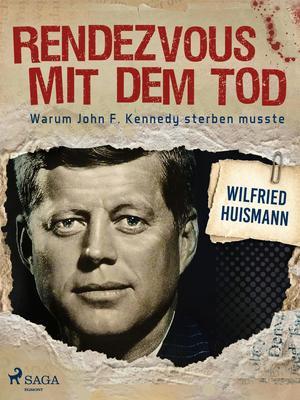 Rendezvous mit dem Tod - Warum John F. Kennedy sterben musste
