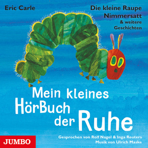 Die kleine Raupe Nimmersatt & weitere Geschichten. Mein kleines HörBuch der Ruhe