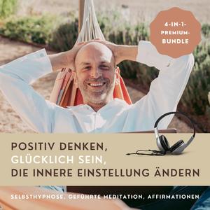 HYPNOSE-HÖRBUCH: Positiv Denken, glücklich sein, die innere Einstellung ändern