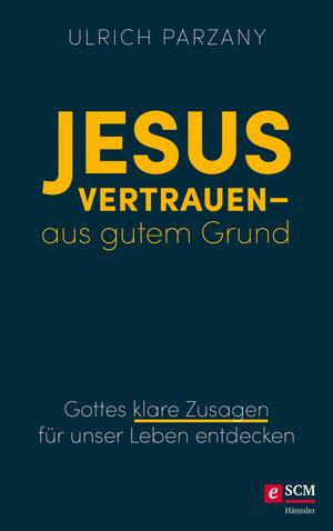 Jesus vertrauen - aus gutem Grund