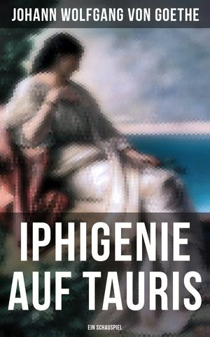 Iphigenie auf Tauris: Ein Schauspiel