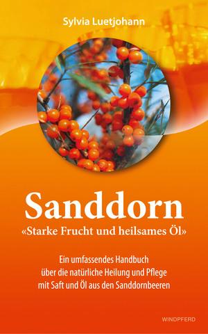 Sanddorn - Starke Frucht und heilsames Öl