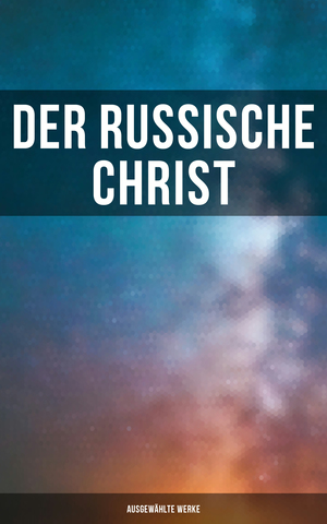 Der russische Christ: Ausgewählte Werke
