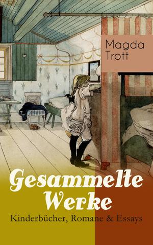 Gesammelte Werke: Kinderbücher, Romane & Essays (Vollständige Ausgaben)