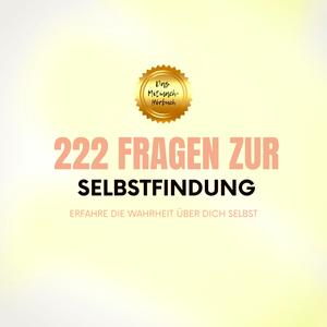 222 Fragen zur Selbstfindung: Erfahre die Wahrheit über Dich selbst