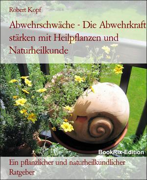 Abwehrschwäche - Die Abwehrkraft stärken mit Heilpflanzen und Naturheilkunde