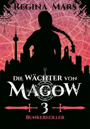 Die Wächter von Magow - Band 3: Bunkerkoller