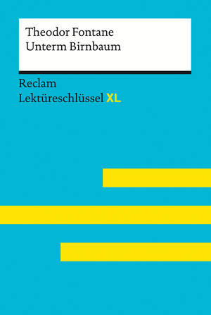 Unterm Birnbaum von Theodor Fontane: Lektüreschlüssel XL