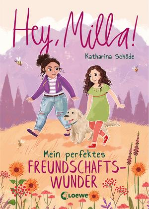 Hey, Milla! - Mein perfektes Freundschaftswunder