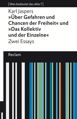 """""""Über Gefahren und Chancen der Freiheit"""" und """"Das Kollektiv und der Einzelne"""". Zwei Essays"""