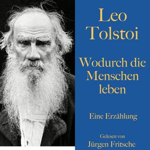 Leo Tolstoi: Wodurch die Menschen leben