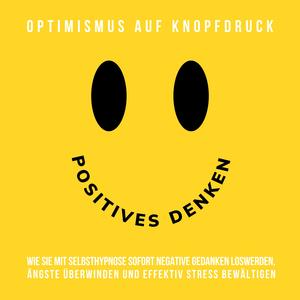 Hypnose-Hörbuch: Positives Denken - Optimismus auf Knopfdruck