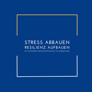 Stress abbauen, Resilienz aufbauen