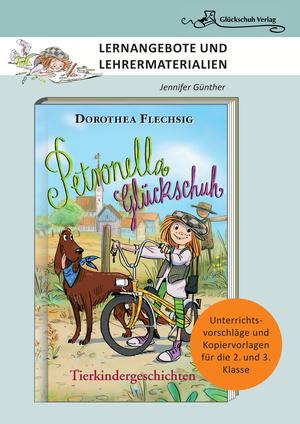 Dorothea Flechsig: Petronella Glückschuh - Tierkindergeschichten LERNANGEBOTE UND LEHRERMATERIALIEN. Unterrichtsvorschläge und Kopiervorlagen für die 2. und 3. Klasse