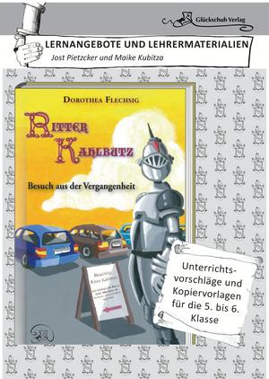 Dorothea Flechsig: Ritter Kahlbutz - Besuch aus der Vergangenheit LERNANGEBOTE UND LEHRERMATERIALIEN. Unterrichtsvorschläge und Kopiervorlagen für die 5. und 6. Klasse.