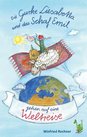 Die Gurke Liesabetta und das Schaf Emil gehen auf eine Weltreise