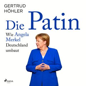 Die Patin - Wie Angela Merkel Deutschland umbaut